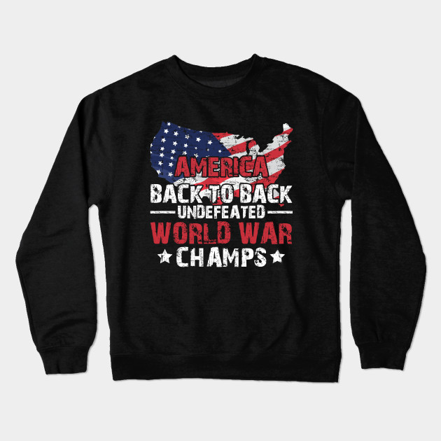 8ef67b8c America Back To Back Undefeated World War Champs T-Shirt Crewneck Sweatshirt