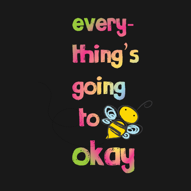 Everything's going to bee okay