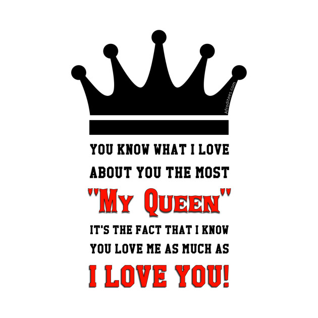 i love my queen i love my queen