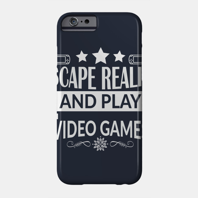 27ee4b8d83f3 Escape Reality and Play Video Games-Best Gamer - Video Gamer - Phone ...