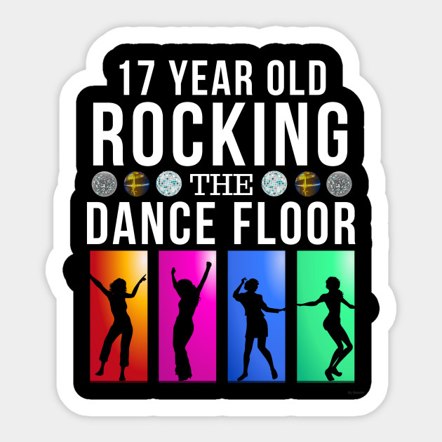 17 Still Rocking Year Old Dance Floor Birthday Gift Idea For Sticker
