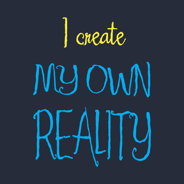 i create my own reality the law of attraction t shirt teepublic
