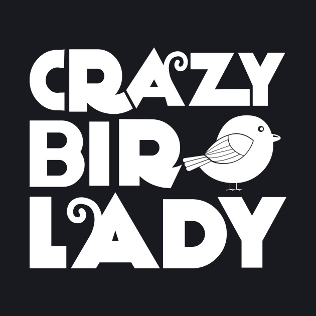 Crazy Bird Lady...