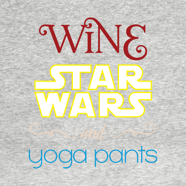 Wine, Star Wars, and Yoga Pants!