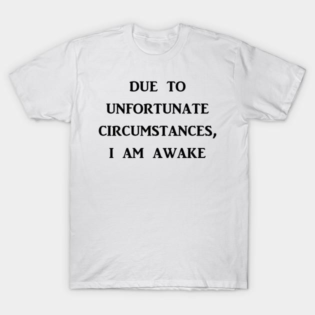 085182187 unfortunately i'm awake - Comedic - T-Shirt | TeePublic