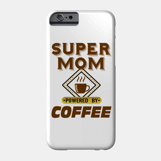 Super Mom Powered by Coffee