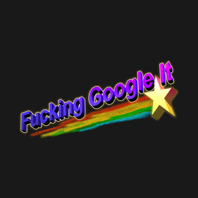 Fucking Google It