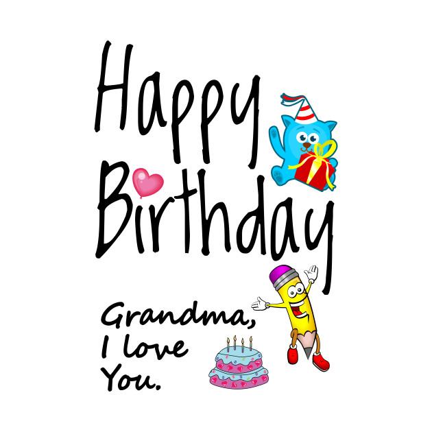 Happy Birthday Grandma I Love You
