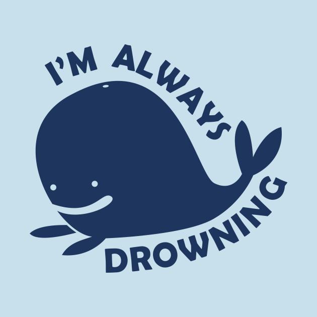 I'm Always Drowning