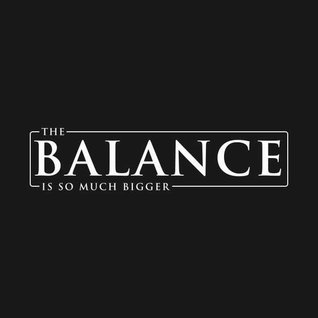 The Balance Is So Much Bigger