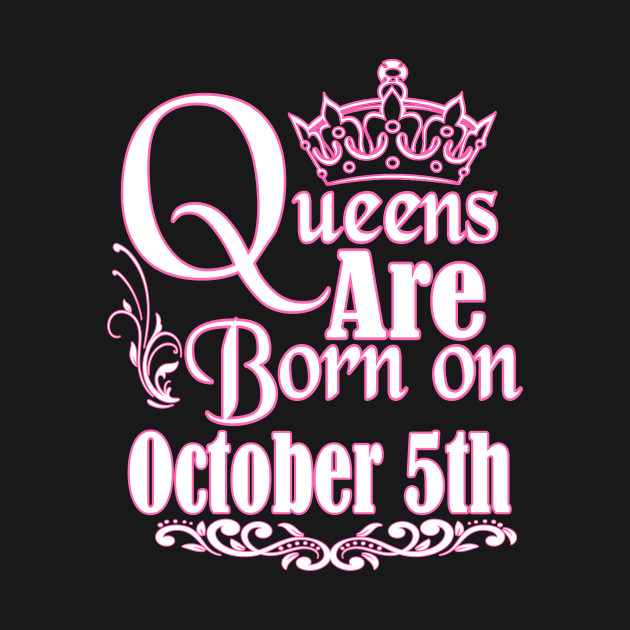 3fb8f12f Queens Are Born On October 5th Funny Birthday - Birthday - T-Shirt ...