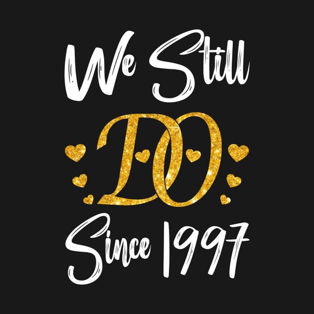22nd Wedding Anniversary Gift Ideas: We Still Do Since 1997. 22nd Wedding Anniversary Shirt
