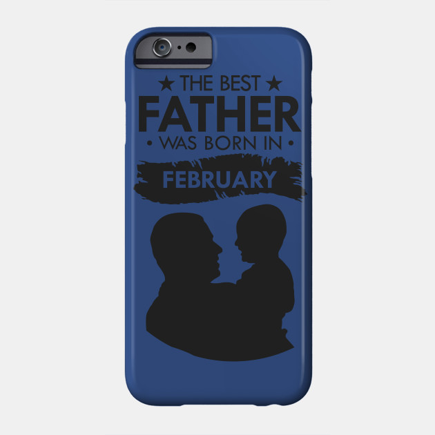 the best father was born in february t-shirt. gift for father was born in febryary. for father. father's day gift february Phone Case