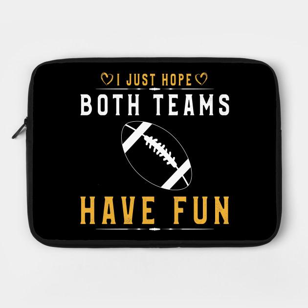 American Football T-Shirt I Just Hope Both Teams Have Fun