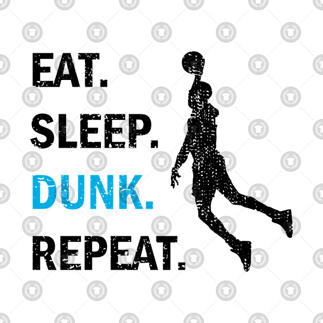 Eat Sleep Dunk Repeat