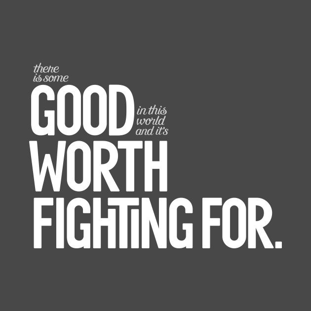 Good Worth Fighting For Lord Of The Rings Quotes T Shirt Teepublic