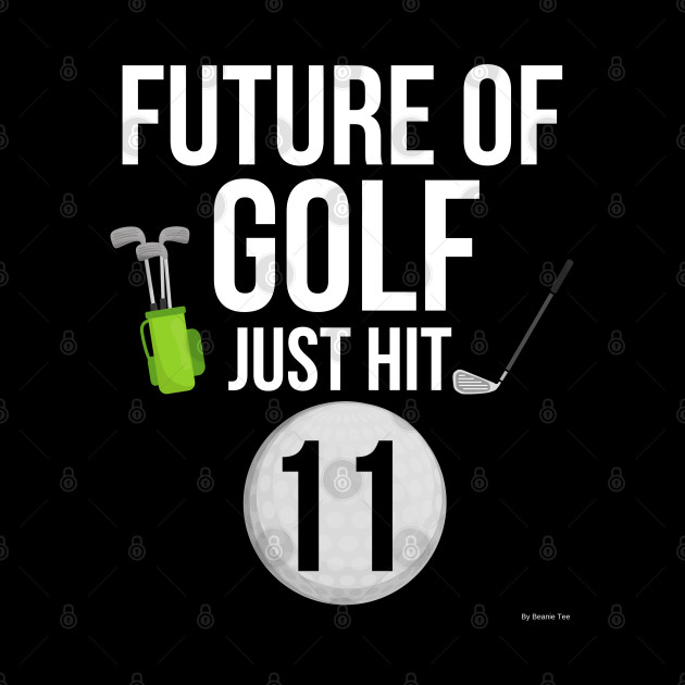 Future Of Golf Just Hit 11 Birthday Gift Idea For 11