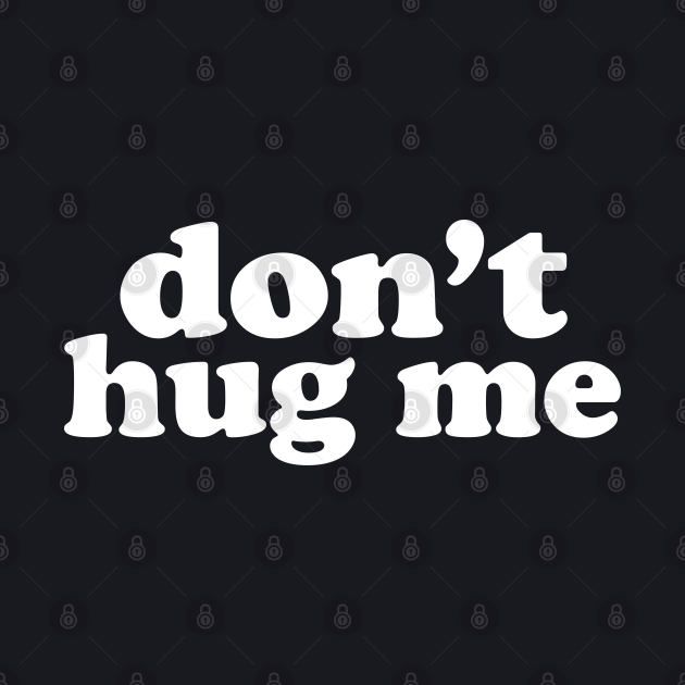 Don't Hug Me, Social Distancing Expert