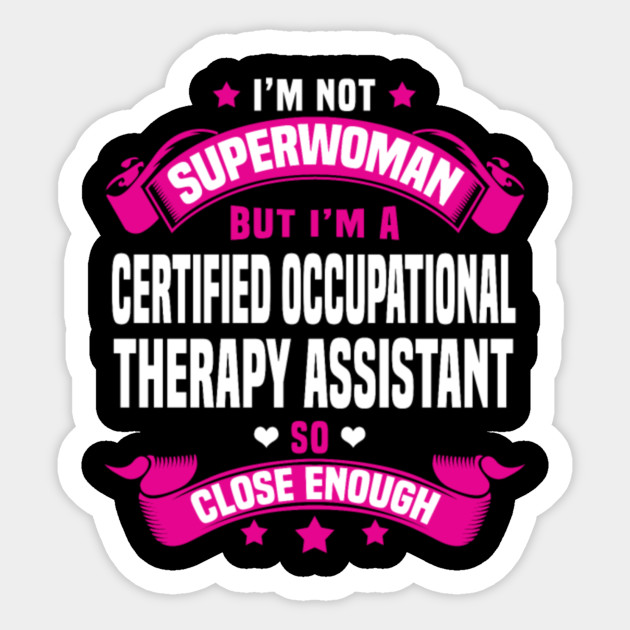 Certified Occupational Therapy Assistant - Im Not Superwoman But Im ...