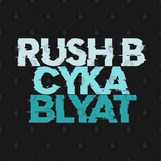 Rush B Cyka blyat