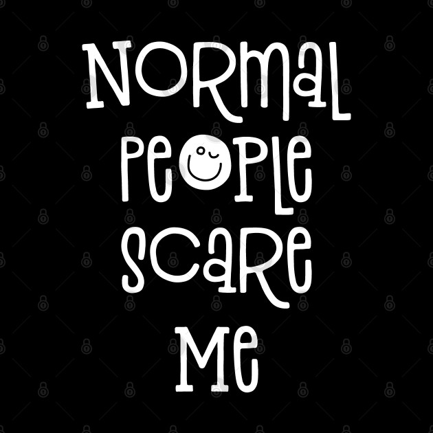 Normal People Scare Me Funny Saying
