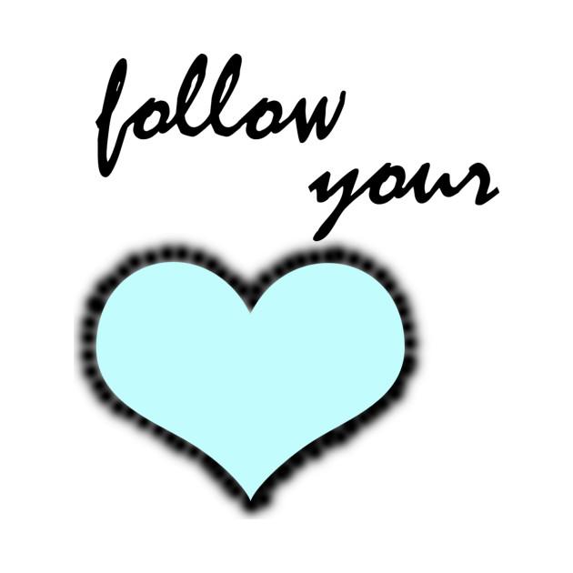Follow Your Heart 3 Quotes Kids T Shirt Teepublic