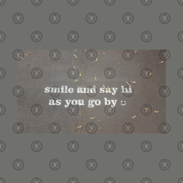 Smile And Say Hi As You Go By