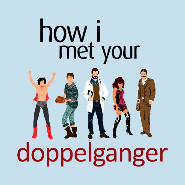 How I Met Your Doppleganger
