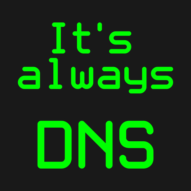 It's Always DNS!