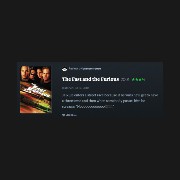 My letterboxd review of The Fast and the Furious (2001) that somebody told me was actually a review 2 Fast 2 Furious (2003) but it turns out I was right and it is a review of The Fast and the Furious (2001)