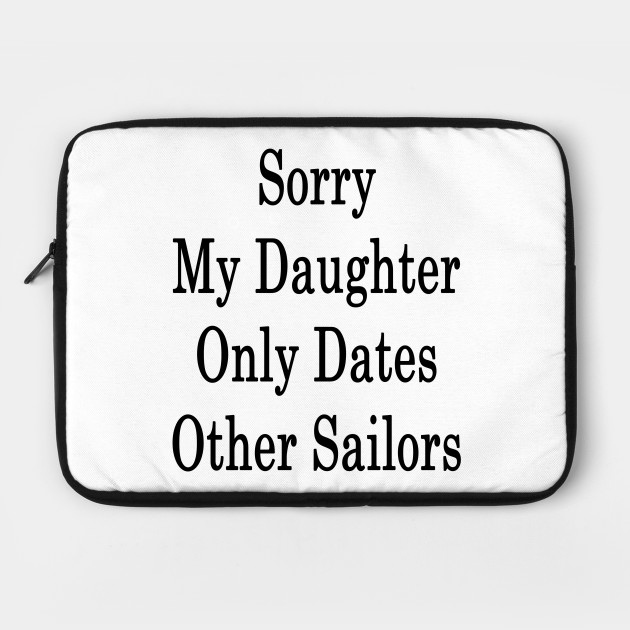 Sorry My Daughter Only Dates Other Sailors