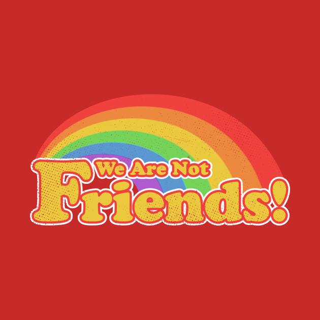 We Are Not Friends - Friends - T-Shirt   TeePublic