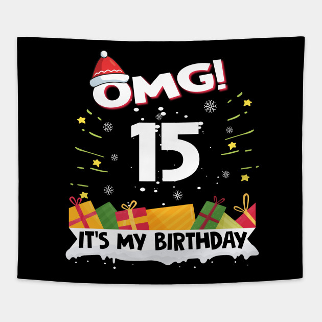 OMG Its My 15th Birthday Gift Funny Christmas Gifts Tapestry