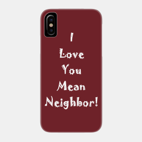 Neighbor Phone Cases - iPhone and Android | TeePublic