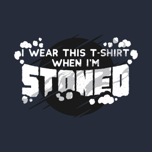 I Wear This T-Shirt When I'm Stoned t-shirts