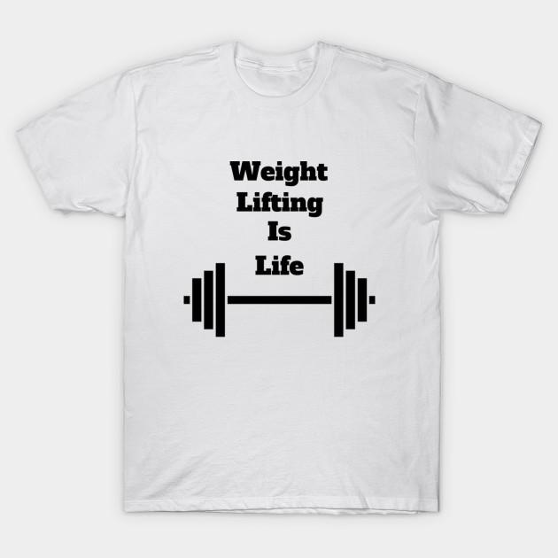 275ddfcdf Weight Lifting Is Life - Weight Lifting - T-Shirt | TeePublic