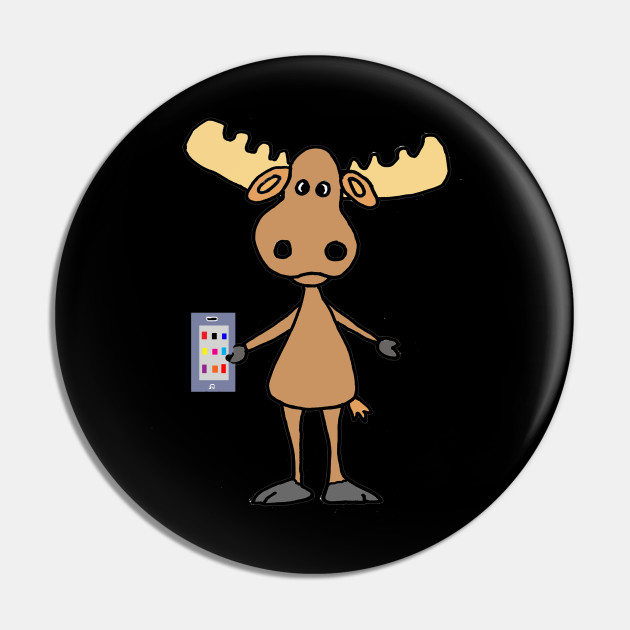 Cute Moose Using Cell Phone Cartoon Moose Pin Teepublic De