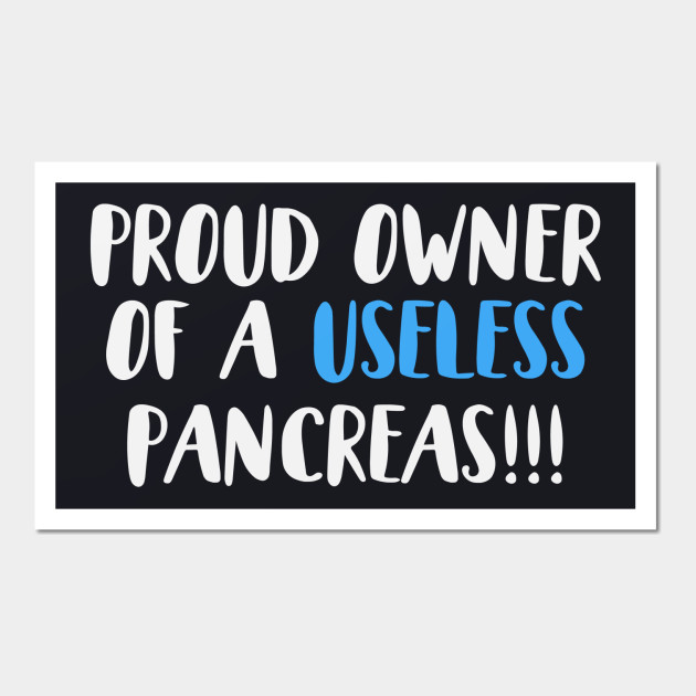 Proud Owner of a Useless Pancreas