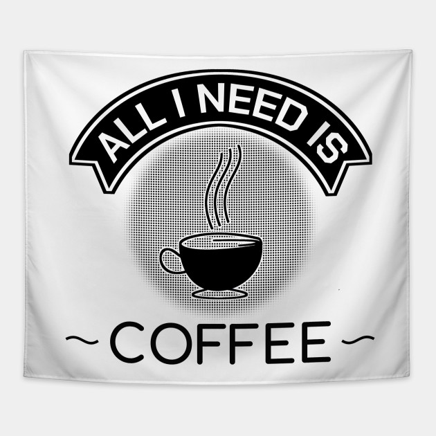 funny caffeine quotes all i need is coffee gift coffee lover