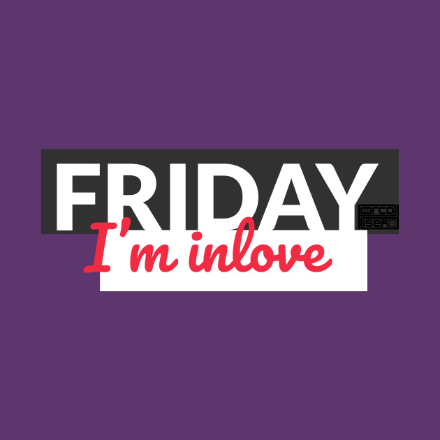 6c953049c61 Friday I m In Love TGIF Weekend Lover Party Everyday - Friday Im In ...