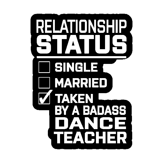 Relationship Status Taken BADASS Dance Teacher