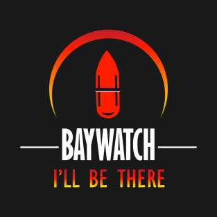 Baywatch I'll Be There t-shirts