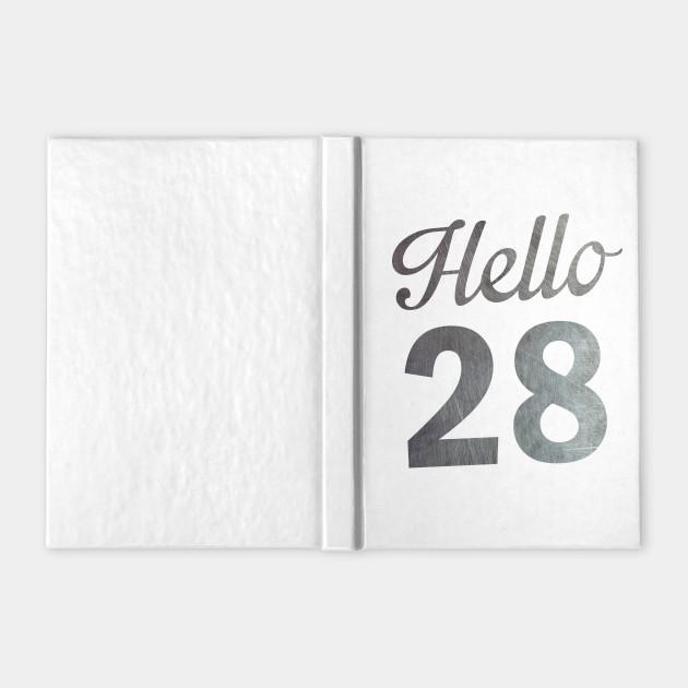 Hello 28 28th Birthday Shirts Turning 28 Birthday Custom Birth Year Notebook Teepublic
