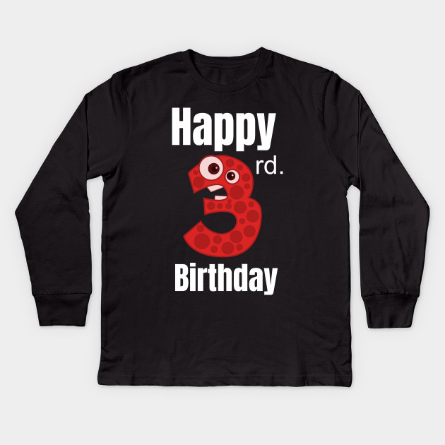 Happy 3rd Birthday Third For Boys Or Girls Kids Long Sleeve T Shirt