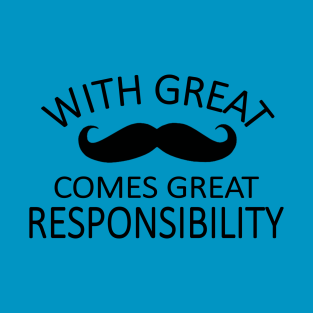a great mustache means great responsibility t-shirts