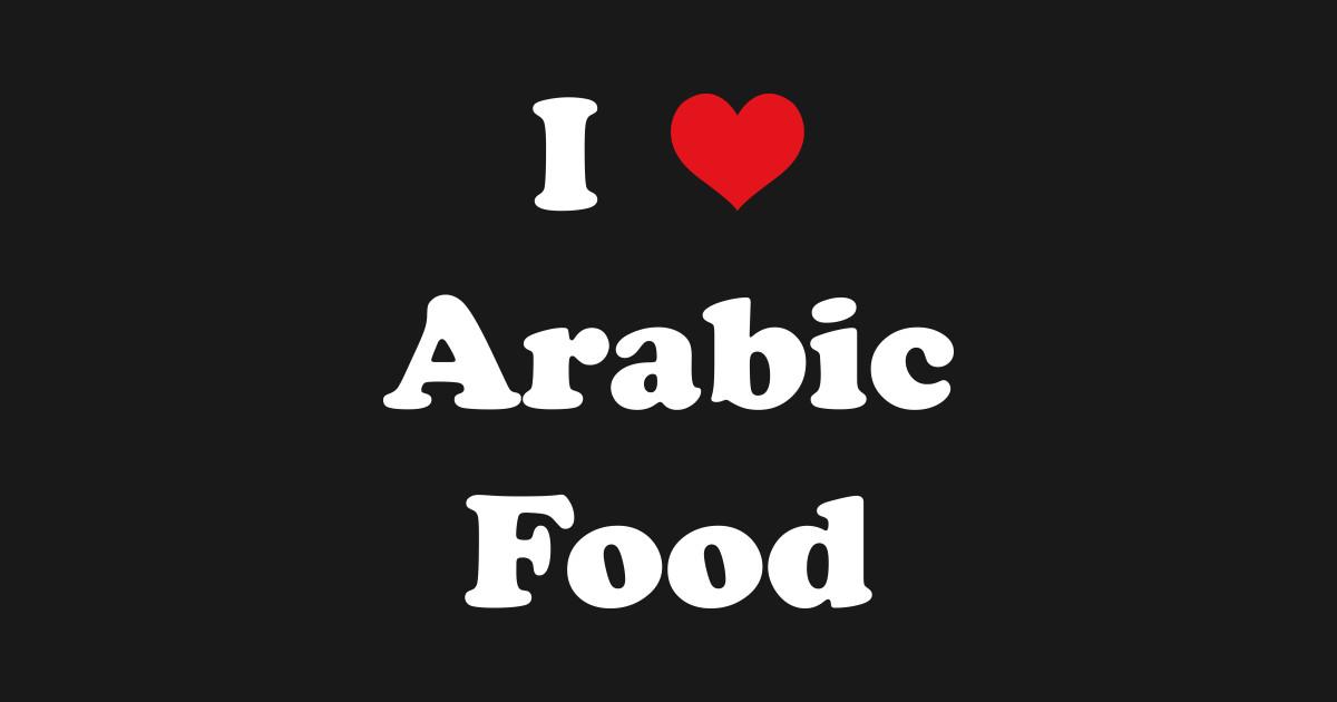 I Love Arabic Food by bobtees
