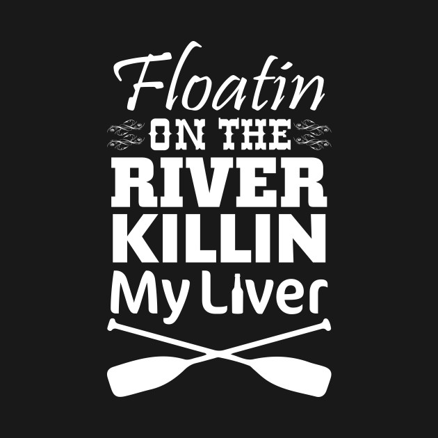 Floating on the River Killing My Liver Funny T-shirt