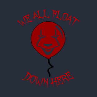 5bdabf59839a We All Float Down Here T-Shirts | TeePublic