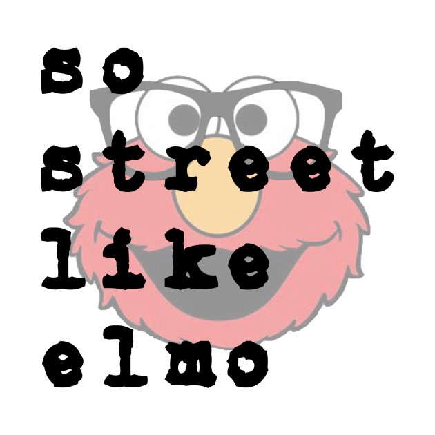 So Street Like Elmo