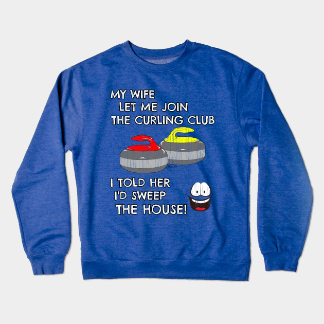 8d1d3d9ca Mens Funny Curling shirt WIFE LET ME JOIN THE CURLING CLUB by ScottyGaaDo  Crewneck Sweatshirt